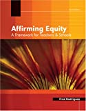 Affirming Equity : A Framework for Teachers and Students, Rodriguez, Fred, 0757544991