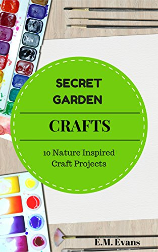 Secret Garden Crafts: 10 Nature Inspired Crafts by [Evans, E.M.]