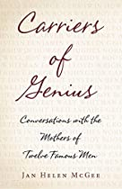 Carriers Of Genius: Conversations With The Mothers Of Twelve Famous Men
