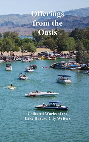 Offerings from the Oasis: The Collected Works of the Lake Havasu City Writers Group
