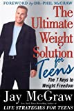 The Ultimate Weight Solution for Teens, Jay McGraw, 0743257472