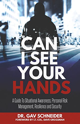 Can I See your Hands: A Guide To Situational Awareness, Personal Risk Management, Resilience and Security by [Schneider, Gav ]