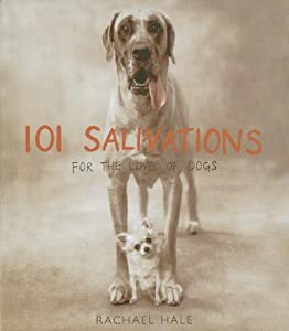 Hardcover By Rachael Hale 101 Salivations: For the Love of Dogs (1st Edition) Book