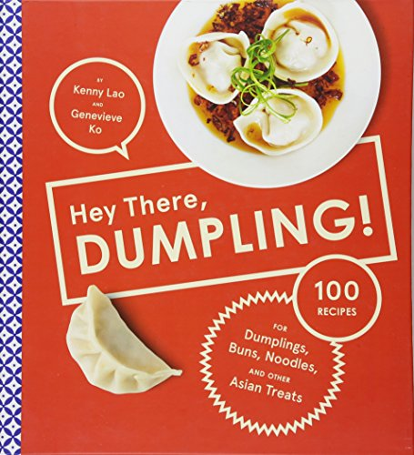 Hey There, Dumpling!: 100 Recipes for Dumplings, Buns, Noodles, and Other Asian Treats ()