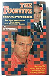 The Fugitive Recaptured: The 30th Anniversary Companion to the Television Classic
