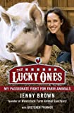 The Lucky Ones: My Passionate Fight for Farm Animals by Brown, Jenny (8/2/2012)
