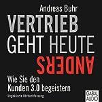 Vertrieb geht heute anders: Wie Sie den Kunden 3.0 begeistern | Andreas Buhr