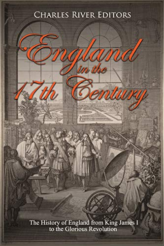 #freebooks – England in the 17th Century: The History of England from King James I to the Glorious Revolution by Charles River Editors