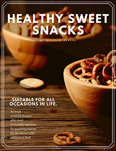 Healthy Sweet Snacks: Suitable for all occasions in life by [Rivera, Brendan]