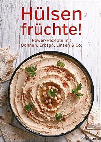 Hülsenfrüchte! Power-Rezepte mit Bohnen, Erbsen, Linsen & Co