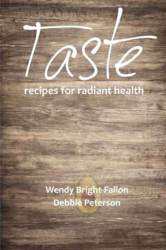 Taste: Recipes for Radiant Health by Wendy Bright-Fallon, Debbie Peterson
