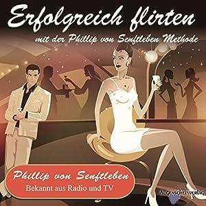Erfolgreich flirten mit der Phillip von Senftleben Methode Hörbuch