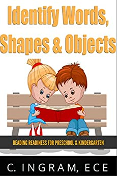 Identify Words, Shapes and Objects: Reading Readiness  for Preschoolers &  Kindergarten by [Ingram ECE, C.]