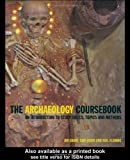 The Archaeology Coursebook: An Introduction to Study Skills, Topics, and Methods