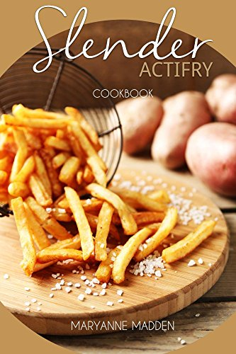 Slender ActiFry Cookbook: Low Calorie Recipes for the ActiFry Airfryer under 200, 300, 400 and 500 calories (Slender Cookbooks) (Recipes Actifry)