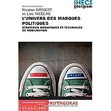 L'univers des marques politiques: Stratégies médiatiques et techniques de mobilisation (Les cahiers Protagoras t. 5) (French Edition)