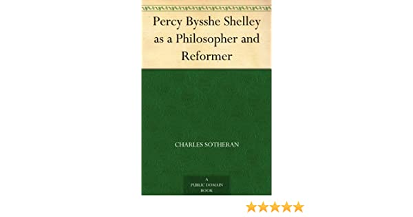 Percy Bysshe Shelley As A Philosopher And Reformer Kindle Edition