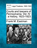 Courts and lawyers of Pennsylvania. Vol. IV : a History, 1623-1923, Frank M. Eastman, 1240127634