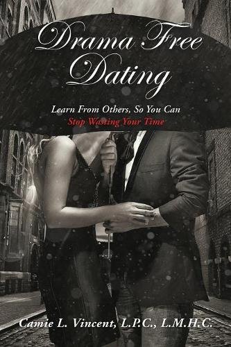 Drama Free Dating: Learn From Others, So You Can Stop Wasting Your Time