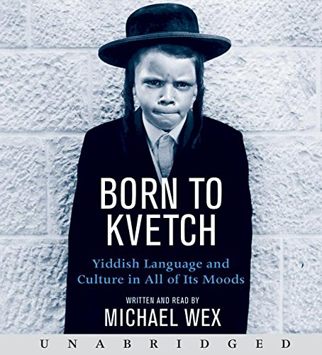 Read Online Born To Kvetch: Yiddish Language and Culture in All of Its Moods ePub fb2 book