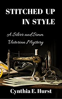 Stitched Up In Style: A Silver and Simm Victorian Mystery (Silver and Simm Victorian Mysteries Book 4) by [Hurst, Cynthia E.]
