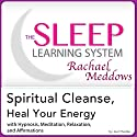 Spiritual Cleanse, Heal Your Energy: Hypnosis, Meditation, and Affirmations: The Sleep Learning System Featuring Rachael Meddows Audiobook by Joel Thielke Narrated by Rachael Meddows