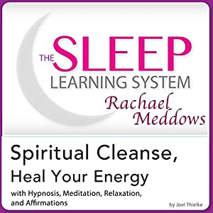 Spiritual Cleanse, Heal Your Energy: Hypnosis, Meditation, and Affirmations Audiobook