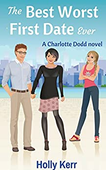 The Best Worst First Date Ever - A Chick Lit Adventure Series (Charlotte Dodd Book 2) by [Kerr, Holly]
