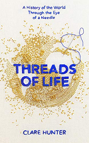 - Threads of Life: A History of the World Through the Eye of a Needle