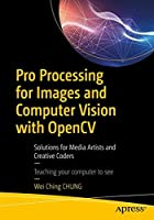Pro Processing for Images and Computer Vision with OpenCV: Solutions for Media Artists and Creative Coders Front Cover