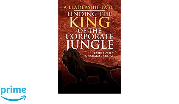 Finding the King of the Corporate Jungle: A Leadership Fable