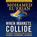 When Markets Collide: Investment Strategies for the Age of Global Economic Change Audiobook by Mohamed El-Erian Narrated by Doug Greene