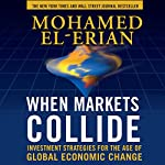 When Markets Collide: Investment Strategies for the Age of Global Economic Change | Mohamed El-Erian