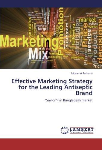 "Effective Marketing Strategy for the Leading Antiseptic Brand: ""Savlon""- in Bangladesh market pdf epub"