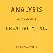 Analysis of Ed Catmull's Creativity, Inc Audiobook by Milkyway Media Narrated by Dwight Equitz