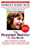 The Happiest Toddler on the Block: How to Eliminate Tantrums and Raise a