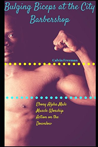 Books : Bulging Biceps at the City Barbershop: Ebony Alpha Male Muscle Worship Action on the Downlow (City Barbershop of Indianapolis)