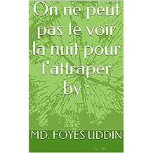 On ne peut pas te voir la nuit pour t'attraper by : (French Edition)
