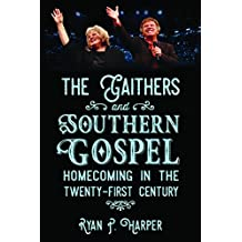 The Gaithers and Southern Gospel: Homecoming in the Twenty-First Century (American Made Music Series)