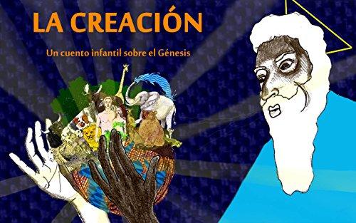 La Creación: Un cuento infantil sobre el Génesis (Spanish Edition)