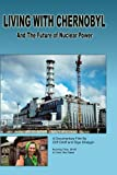 Living with Chernobyl - The Future of Nuclear Power