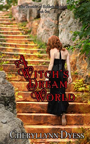 A Witch's Dream World (The Chronicles of Elizabeth Fairbairn Book 1) by [Dyess, Cheryllynn]