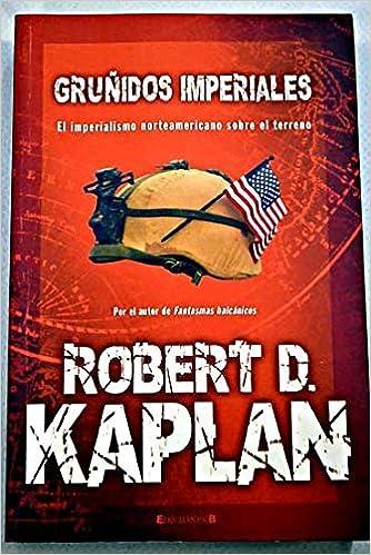 GRUÑIDOS IMPERIALES CRONICA ACTUAL de Robert D. Kaplan 21 feb 2007 ...