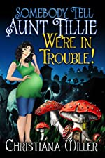 Somebody Tell Aunt Tillie We're In Trouble! (A Toad Witch Paranormal Book 2)