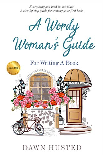 A Wordy Woman's Guide for Writing a Book by [Husted, Dawn]