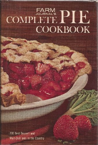 Farm Journal S Complete Pie Cookbook 700 Best Dessert And Main Dish Pies In The Country