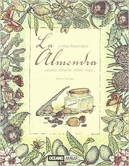 La almendra y otros frutos secos (Salud Y Vida Natural) (Spanish Edition): Maria Luengo: 9788475566016: Amazon.com: Books