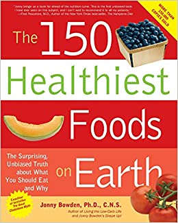 The 150 Healthiest Foods on Earth: The Surprising, Unbiased ...