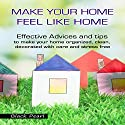 Make Your Home Feel like Home: Effective Advices and Tips to Make Your Home Organized, Clean, Decorated with Care and Stress Free Audiobook by  Black Pearl Narrated by Jae Huff
