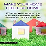 Make Your Home Feel like Home: Effective Advices and Tips to Make Your Home Organized, Clean, Decorated with Care and Stress Free |  Black Pearl